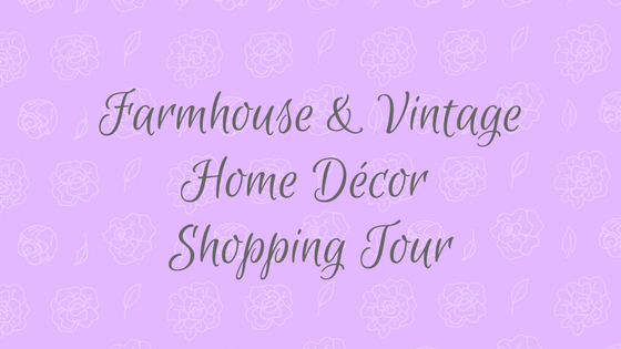 Farmhouse & Vintage Home Décor Shopping Tour